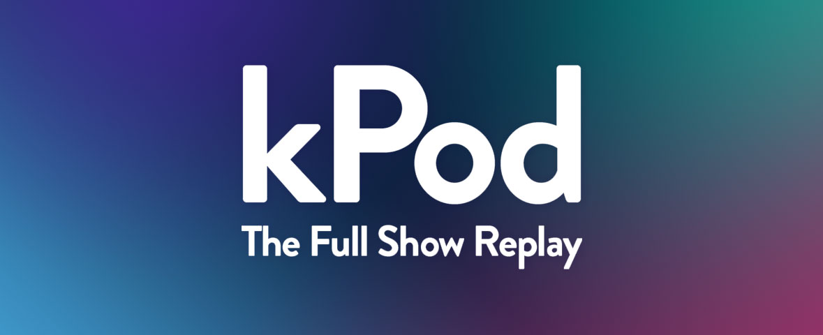 Listen to the kPod, the full show replay!